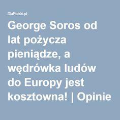 George Soros od lat pożycza pieniądze, a wędrówka ludów do Europy jest kosztowna! | Opinie i komentarze | DlaPolski.pl
