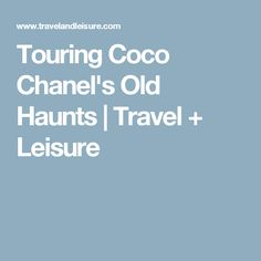 Touring Coco Chanel's Old Haunts | Travel + Leisure