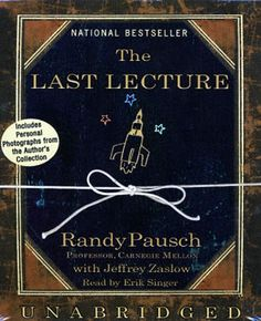 The Last Lecture (By Randy Pausch)We cannot change the cards we are dealt, just how we play the hand. --Randy Pausch A lot of professors give talks titled The Last Lecture. Professors are asked to consider their demise and to. This Is A Book, I Love Books, Great Books, The Book, Books To Read, My Books, Amazing Books, Story Books, Randy Pausch