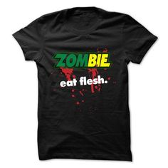 ZOMBIE EAT FLESH - #gift for teens #cool gift. BEST BUY => https://www.sunfrog.com/Funny/ZOMBIE-EAT-FLESH.html?68278