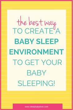 How To Create The Perfect Baby Sleep Environment To Finally Get Your Baby To Sleep!