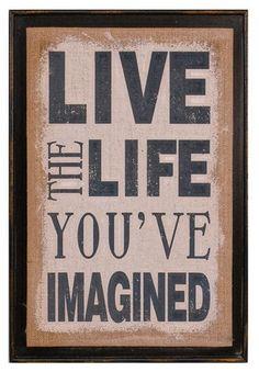 """Live the life you've imagined."""" Traduction : """"Vis la vie que tu as imaginée."""""""