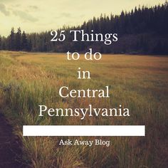 Ask Away...: 25 Things To Do in Central Pennsylvania