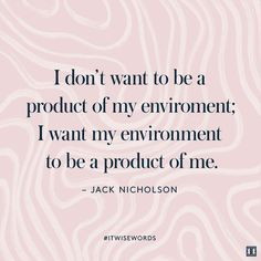 """""""I don't want to be a product of my environment; I want my environment to be a product of me."""" — Jack Nicholson #WiseWords"""