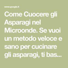 Come Cuocere gli Asparagi nel Microonde. Se vuoi un metodo veloce e sano per cucinare gli asparagi, ti basterà usare un microonde. Ci sono diverse ricette che puoi provare per cuocere gli asparagi in questo modo. Continua a leggere per ...