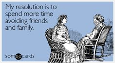 Funny New Year's Ecard: My resolution is to spend more time avoiding friends and family.