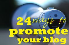 24 Ways to Promote Your Blog