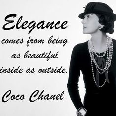 Elegance comes from being as beautiful inside as outside. | Coco Chanel Picture Quotes | Quoteswave
