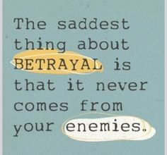 True. I think we kind of expect it from our enemies....or at least it doesn't hurt so bad. However, when it is a friend or family member the pain is so personal.