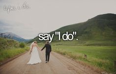"Before I die bucket list bucket-list Say ""I Do""- with my soul mate"