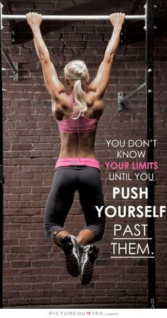 You don't know your limits until you push past them. Fitness quotes on PictureQuotes.com.