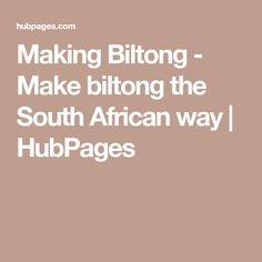 Making Biltong - Make biltong the South African way | HubPages