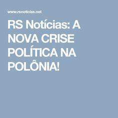 RS Notícias: A NOVA CRISE POLÍTICA NA POLÔNIA!