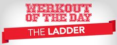 Werkout Of The Day: The Ladder August 23, 2014