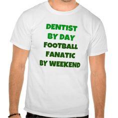Dentist by Day Football Fanatic by Weekend T Shirt, Hoodie Sweatshirt