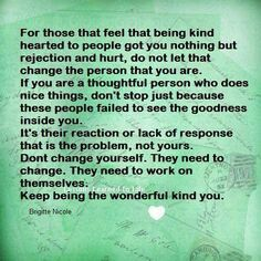 For those that feel that being kind hearted to people got you nothing but rejection and hurt....