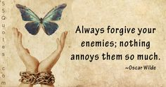 """""""Always forgive your enemies; nothing annoys them so much."""""""