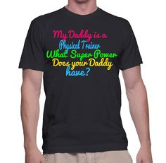 My Daddy Is A Physical Trainer What Super Power Does Your Daddy Have? T-Shirt