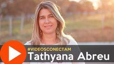 Tathyana Abreu | Uma nova oportunidade | #VideosConectam