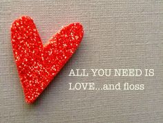 All you need is love... and floss!