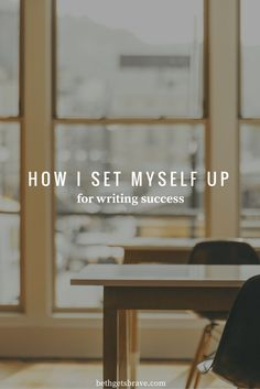 How I Set Myself Up For Writing Success | Beth Gets Brave