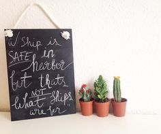 a ship is safe in harbour but that's not what ships are for #quote #newyear #encourage #bebold #courage #comfortzone #blackboard #cacti #lettering