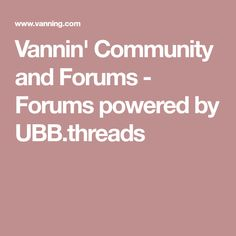 Vannin' Community and Forums - Forums powered by UBB.threads