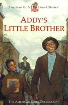 The Hardcover of the Addy's Little Brother (American Girls Collection Series: Addy by Connie Rose Porter, Susan McAliley, Gabriela Dellosso, Dahl Addy American Girl, American Story, American Girl Clothes, American Children, American Girl Magazine, African American Literature, Friends Come And Go, Kids Book Series, World Of Books