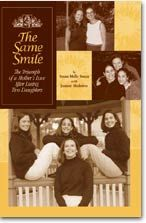 My memoir, The Same Smile: The Triumph of A Mother's Love After Losing Two Daughters, written by me and my daughter, Joanne.