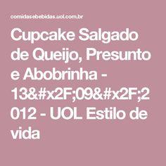 Cupcake Salgado de Queijo, Presunto e Abobrinha - 13/09/2012 - UOL Estilo de vida