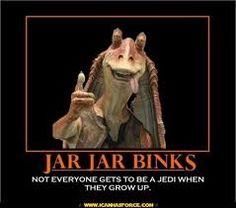 jarjar binks - didn't quite make it through Jedi school
