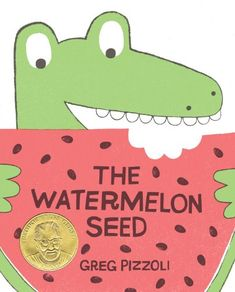 The Watermelon Seed by Greg Pizzoli, Kids will be able to relate to this crocodile's amazing imagination.