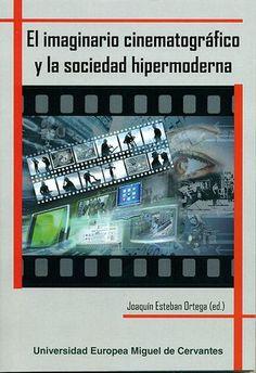 El imaginario cinematográfico y la sociedad hipermoderna / Joaquín Esteban Ortega (ed.) ; Gérard Imbert ... [et al.]. Universidad Europea Miguel de Cervantes, 2013