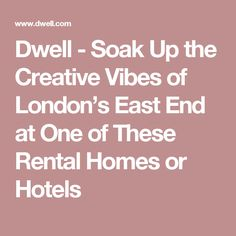 Dwell - Soak Up the Creative Vibes of London's East End at One of These Rental Homes or Hotels