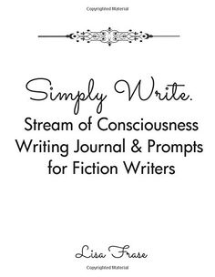 Simply Write.: Stream of Consciousness Writing Journal & Prompts for Fiction Writers by Lisa Frase http://www.amazon.com/dp/0692609415/ref=cm_sw_r_pi_dp_8dVLwb12A1KGM
