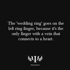 The 'wedding ring' goes on the left ring finger, because it's the only finger with a vein that connects to a heart.