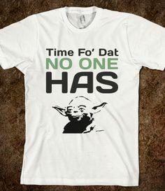 Time Fo' Dat No One Has #starwars #yoda