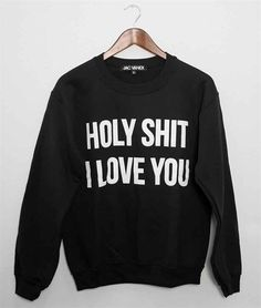 Holy Shit I Love You Sweater | 20 Sweatshirts You Need In Your Life Immediately