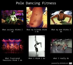 Pole dancing fitness, What people think I do, What I really do meme image - uthinkido.com Find more like this at gympins.com @heathertrodeo !!!!