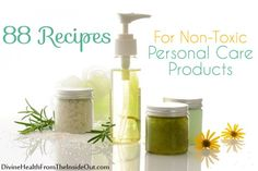 88 recipes for non-toxic personal care products via #divinehealth Great list! A must-pin! #conveyawareness
