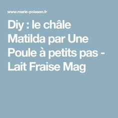 Diy : le châle Matilda par Une Poule à petits pas - Lait Fraise Mag