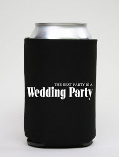 The Best Party Is a Wedding Party Koozie Can Cooler  by BeBopProps, $5.00  https://www.etsy.com/listing/186682182/the-best-party-is-a-wedding-party-koozie?ref=shop_home_active_2