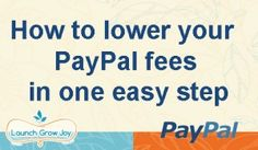 ONE QUICK STEP TO LOWER YOUR PAYPAL FEES | Launch Grow Joy