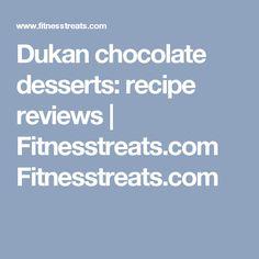 Dukan chocolate desserts: recipe reviews | Fitnesstreats.com Fitnesstreats.com
