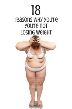 18 Sneaky Reasons Why You're Not Losing Weight
