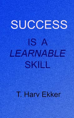 """""""Success is a learnable skill""""  #Quote #quotation from T.Harv Ekker at a recent #business seminar"""
