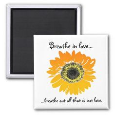 From the Abby Wynne Collection: Breathe in love Sunflower magnet. Breathe in love, breathe out all that is not love.  http://www.zazzle.com/abby_wynne_collection_breath_in_love_magnet-147002656415906571?rf=238937033046134636 #abbywynne #sunflower #breath #yoga #meditation #quotes #inspiration #spirituality #gratitude