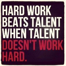 Hard work beats talent when talent doesn´t work hard.