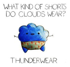 These Puns are Terrible and I Love Them – what kind of shorts do clouds wear? thunderwear