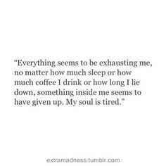 My soul is tired!